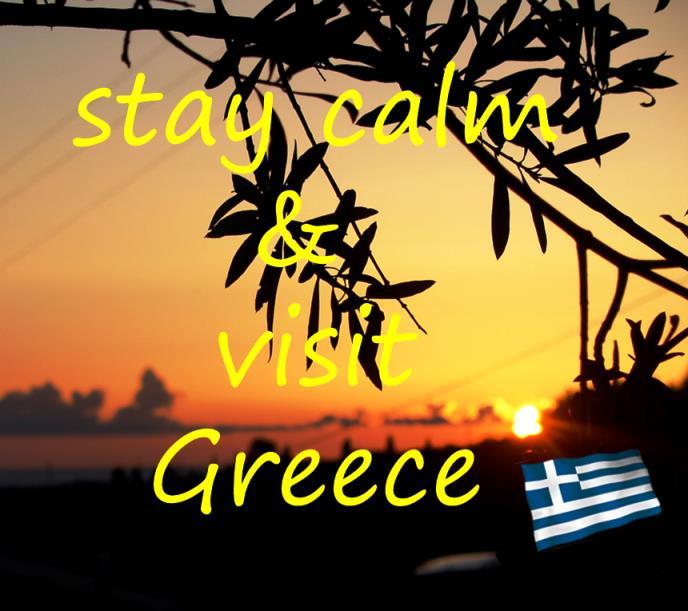 stay calm & visit Greece ...... cool bleiben und nach Griechenland fahren, wir tun es heute wieder