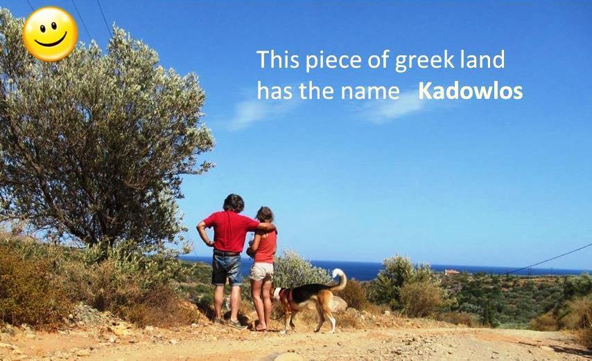 "Das Stück Land mit dem Namen ""KADOWLOS"" (Καδοωλος - was soviel bedeutet wie ""Murmel, Kugel oder runder Ball"") gehört nun Silke & Manfred"