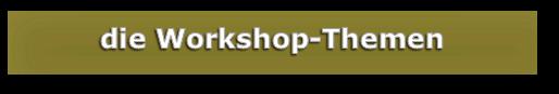 folgende Themen bieten wir in den zur Wahl stehenden Workshops